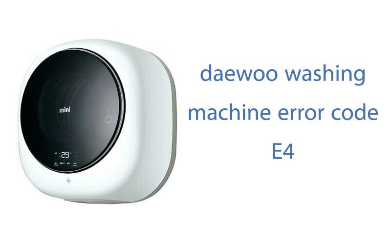ارور E4 ماشین لباسشویی دوو
